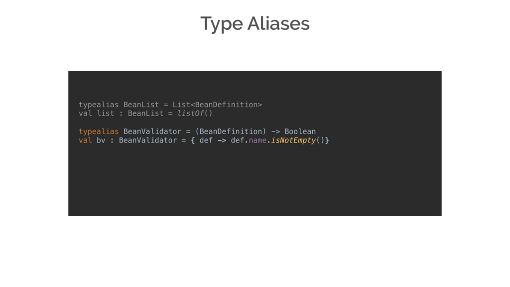 Type Aliases typealias BeanList = List<BeanDefi...