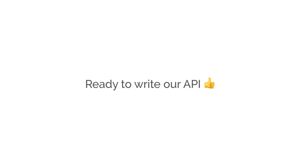 Ready to write our API