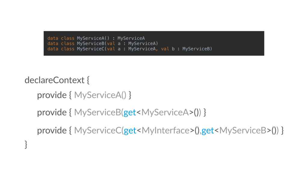 provide { MyServiceA() } declareContext { } pro...