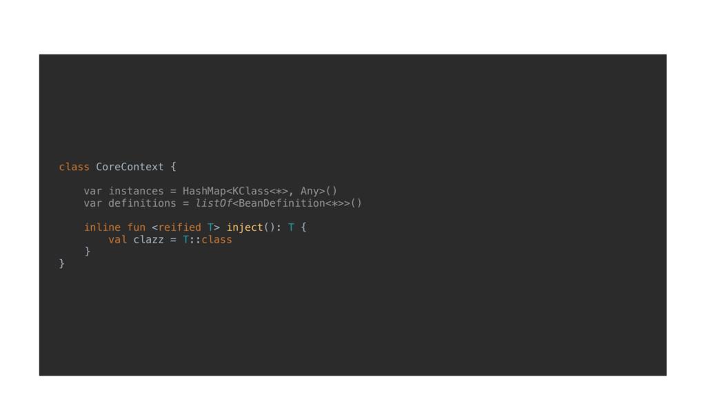 class CoreContext { var instances = HashMap<KCl...