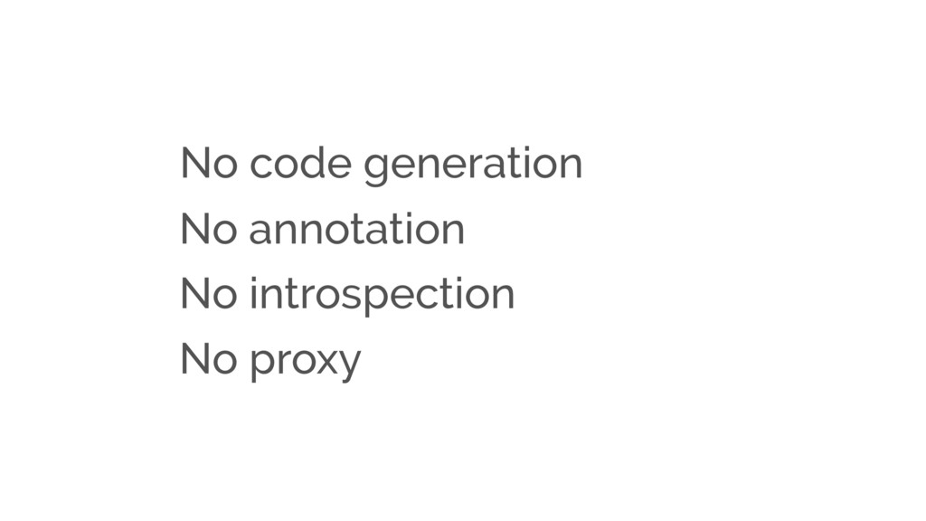 No code generation No annotation No introspecti...