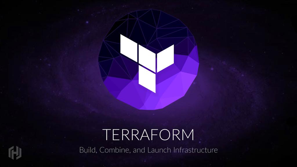 TERRAFORM Build, Combine, and Launch Infras...