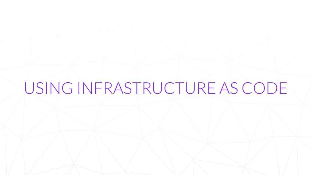 USING INFRASTRUCTURE AS CODE