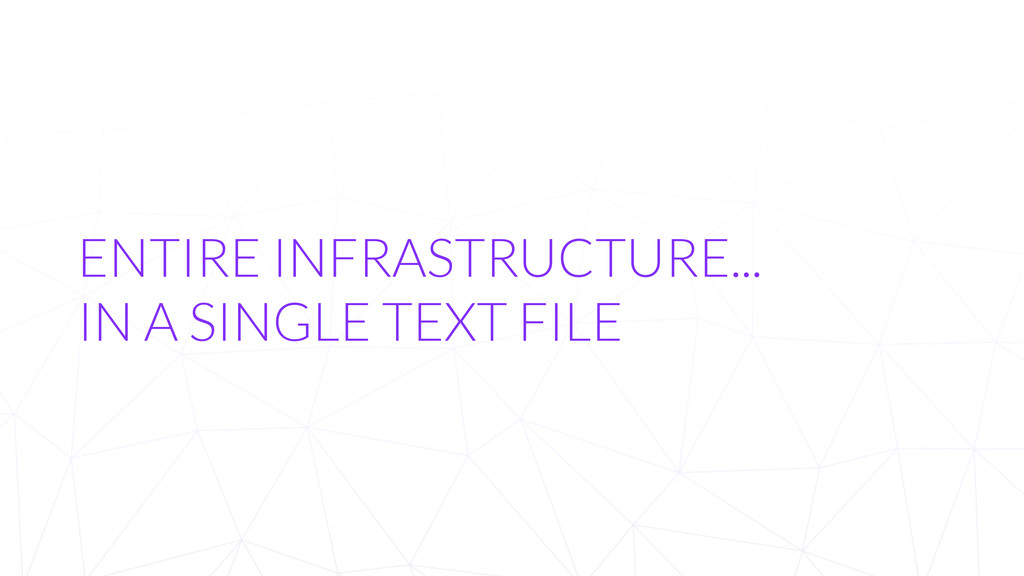 ENTIRE INFRASTRUCTURE... IN A SINGLE TEXT FILE