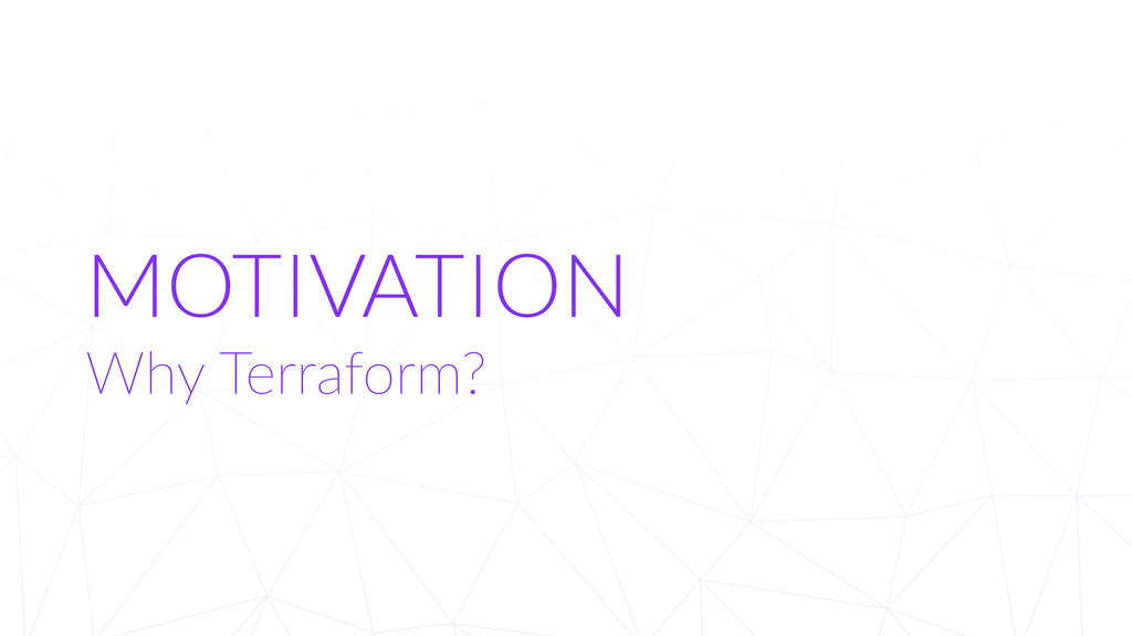 MOTIVATION Why Terraform?