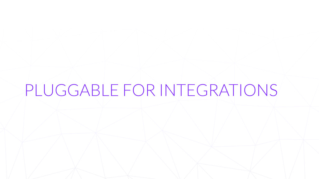 PLUGGABLE FOR INTEGRATIONS