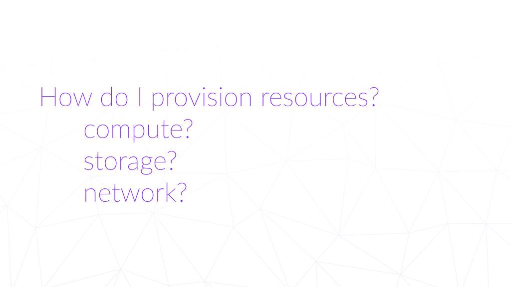 How do I provision resources?        ...