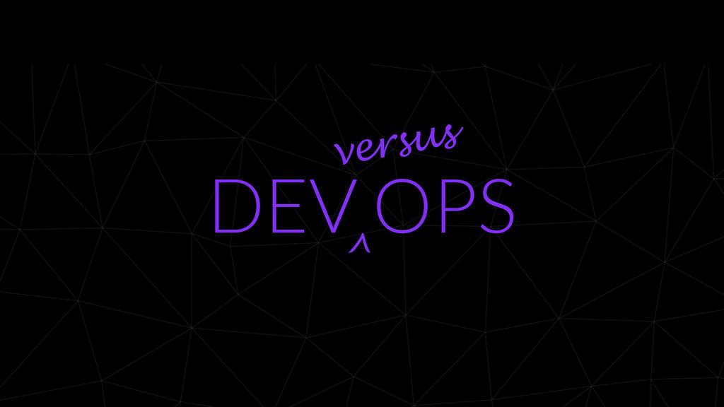 DEV OPS ^ versus