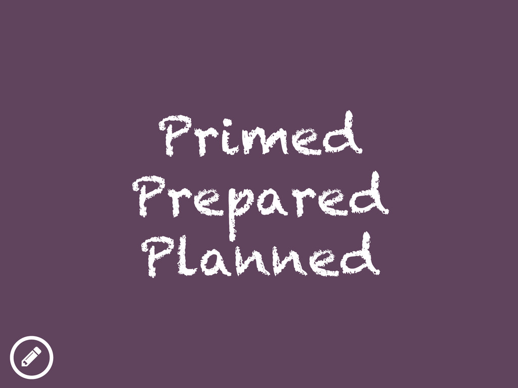 ƾ Primed Prepared Planned