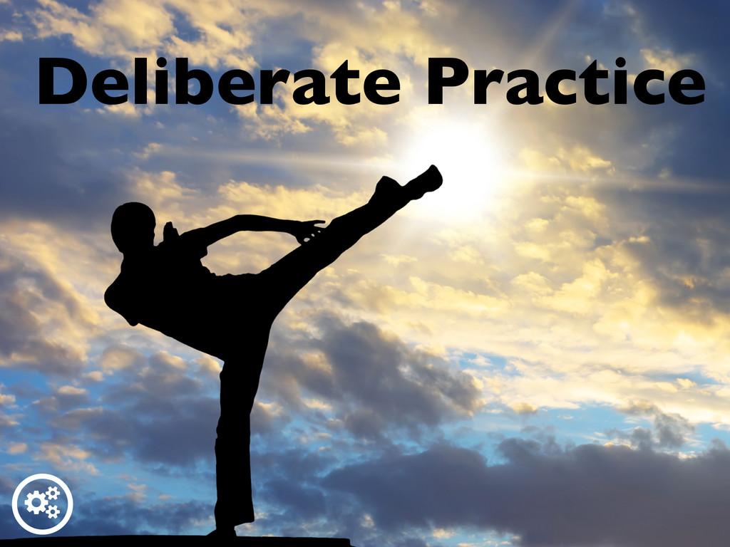 ƾ Deliberate Practice