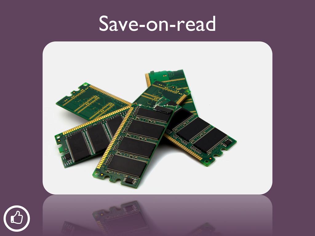 ƾ Save-on-read