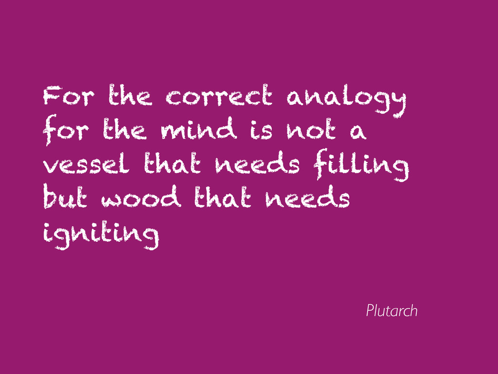 For the correct analogy for the mind is not a v...