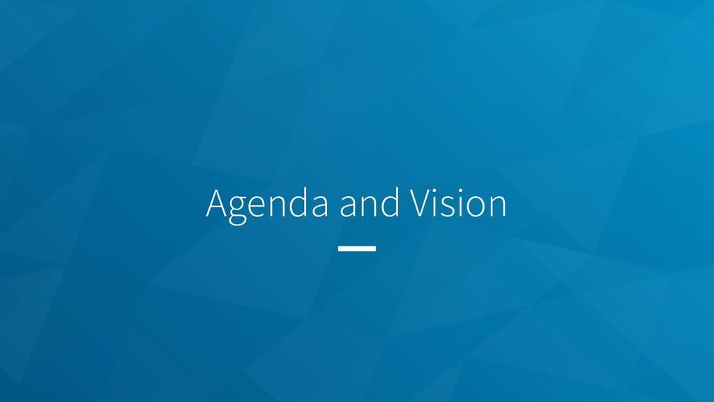 Agenda and Vision
