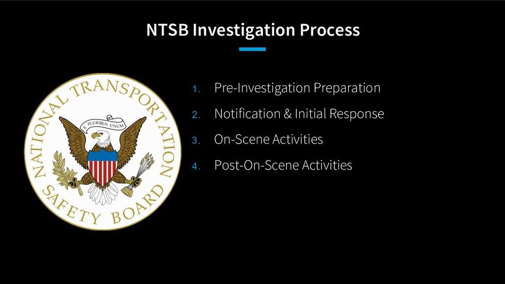 NTSB Investigation Process 1. Pre-Investigation...