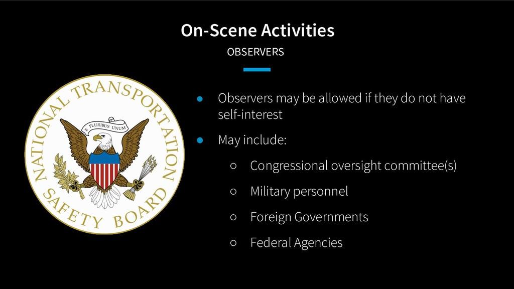 On-Scene Activities OBSERVERS ● Observers may ...
