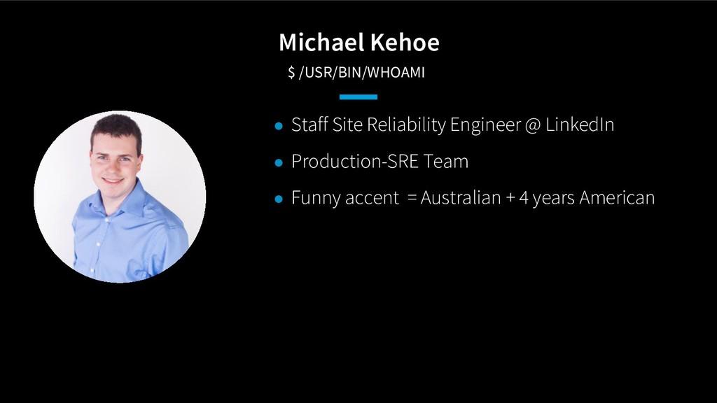 Michael Kehoe $ /USR/BIN/WHOAMI ● Staff Site R...