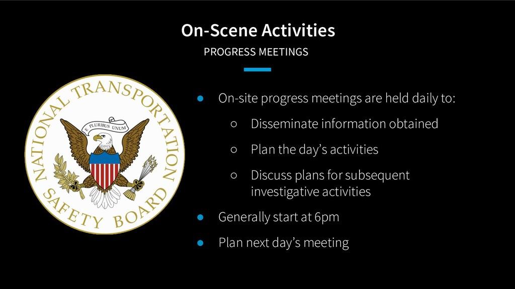 On-Scene Activities PROGRESS MEETINGS ● On-sit...