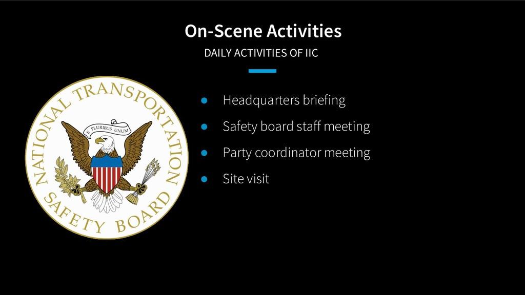 On-Scene Activities DAILY ACTIVITIES OF IIC ● ...