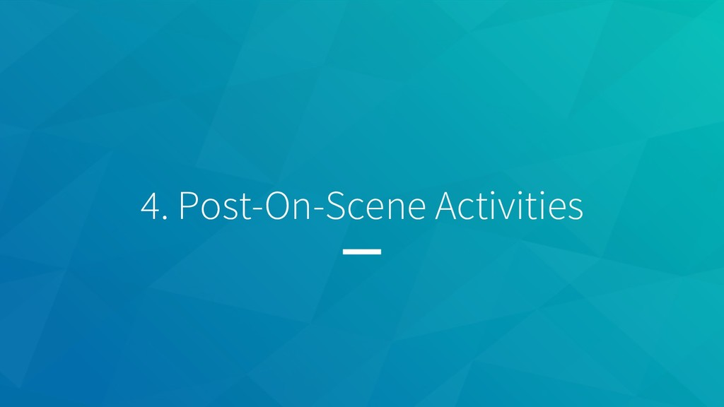 4. Post-On-Scene Activities