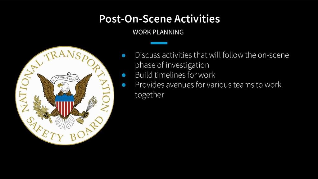 Post-On-Scene Activities WORK PLANNING ● Discu...