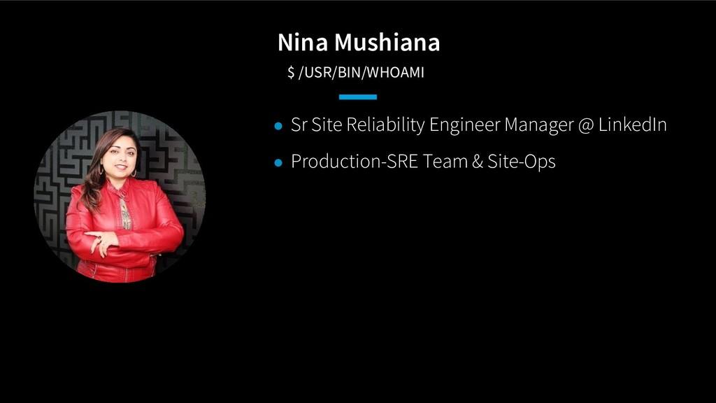 Nina Mushiana $ /USR/BIN/WHOAMI ● Sr Site Reli...