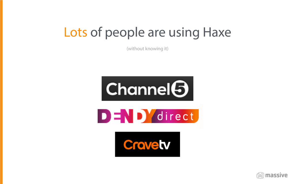 Lots of people are using Haxe (without knowing ...