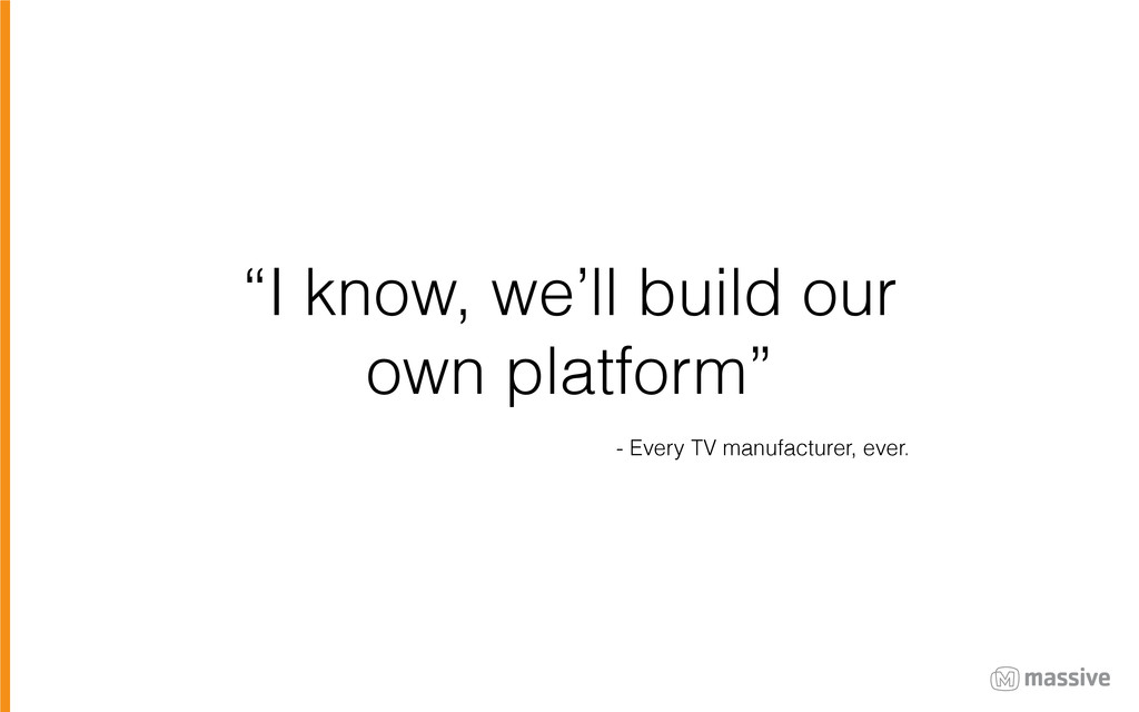 """I know, we'll build our own platform"" - Every ..."