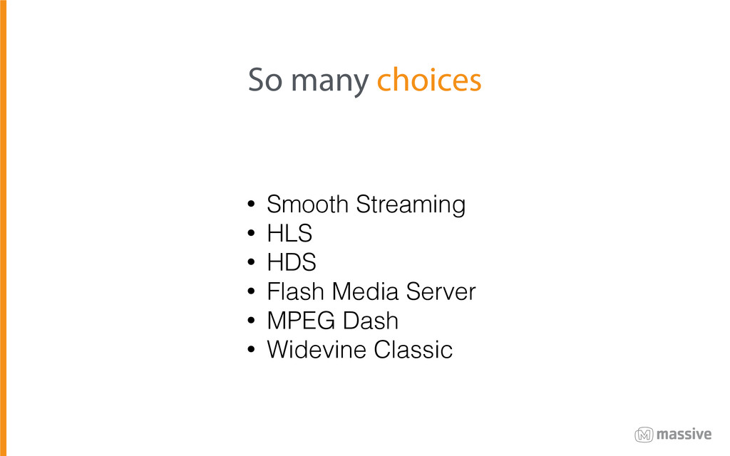• Smooth Streaming • HLS • HDS • Flash Media Se...