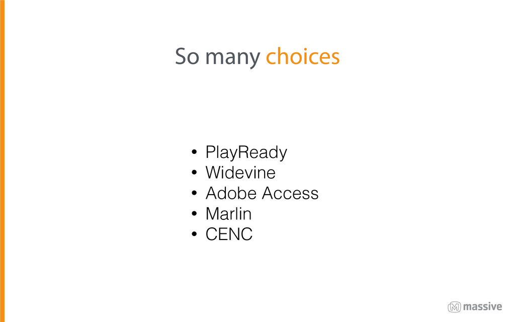 • PlayReady • Widevine • Adobe Access • Marlin ...