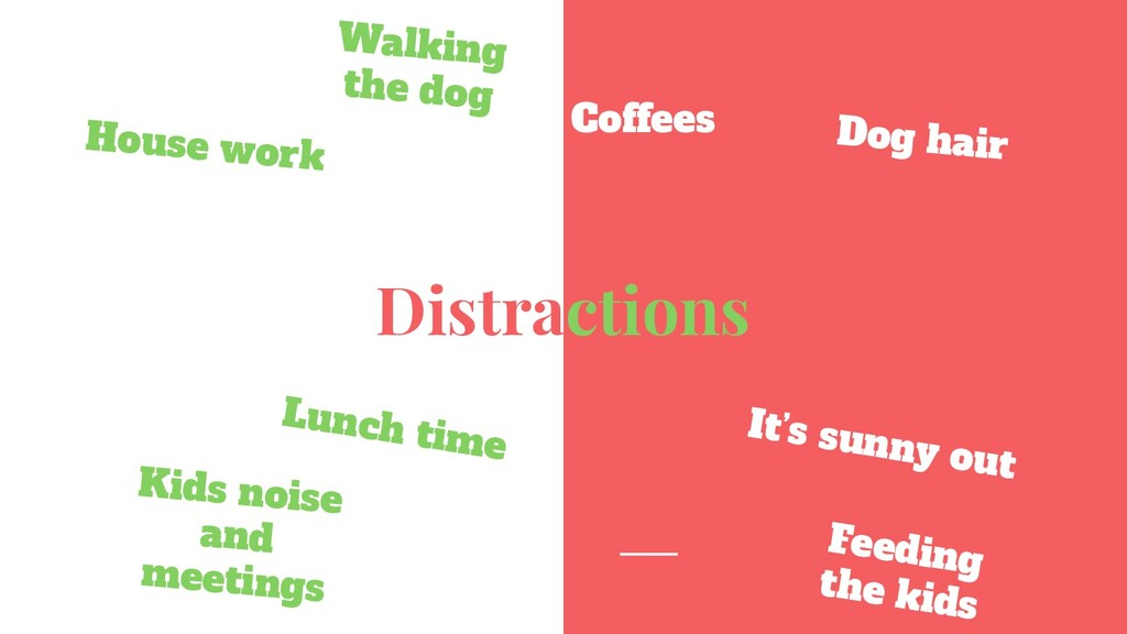 Distractions It's sunny out House work Coffees ...
