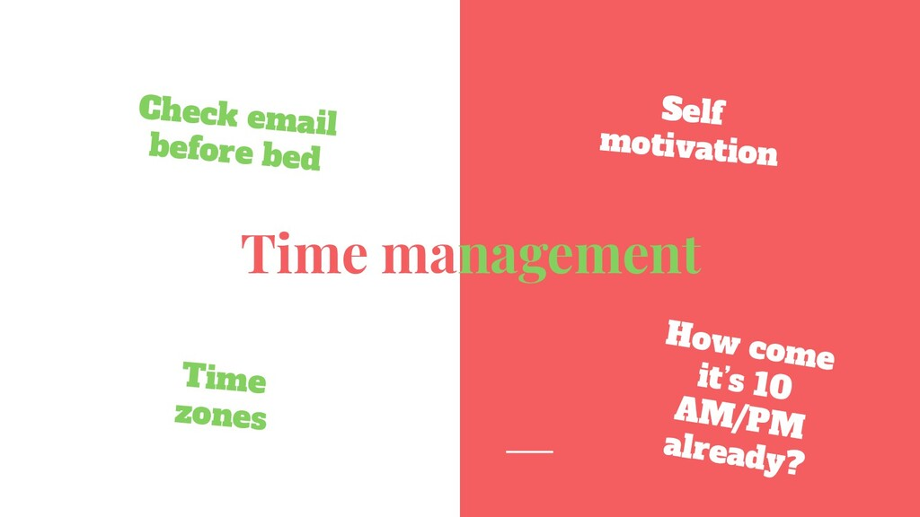 Time management Check email before bed How come...
