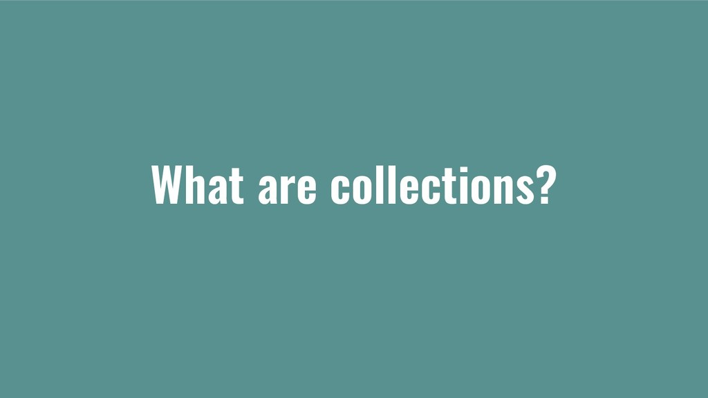 What are collections?