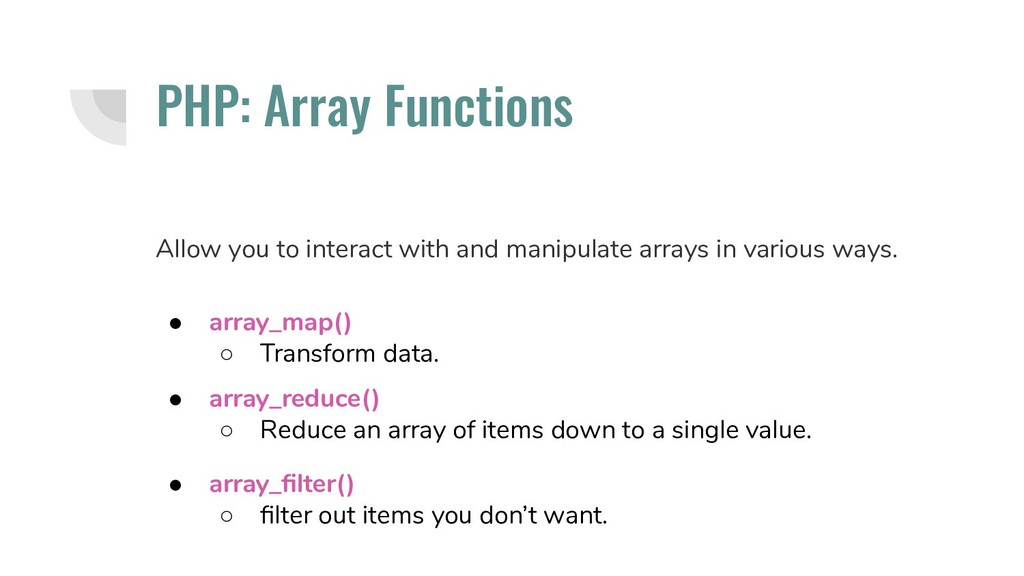● array_reduce() ○ Reduce an array of items dow...