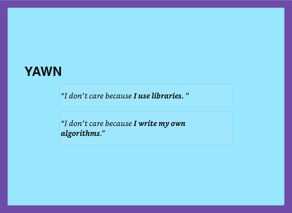 """YAWN """"I don't care because I use libraries. """" """"..."""