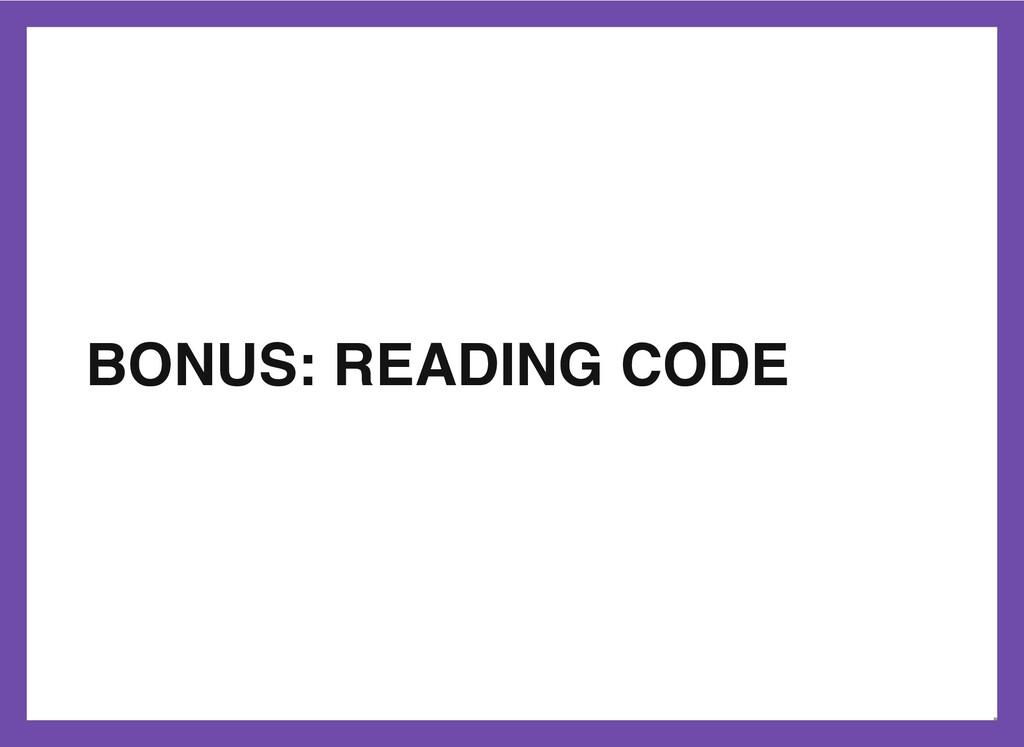BONUS: READING CODE 38