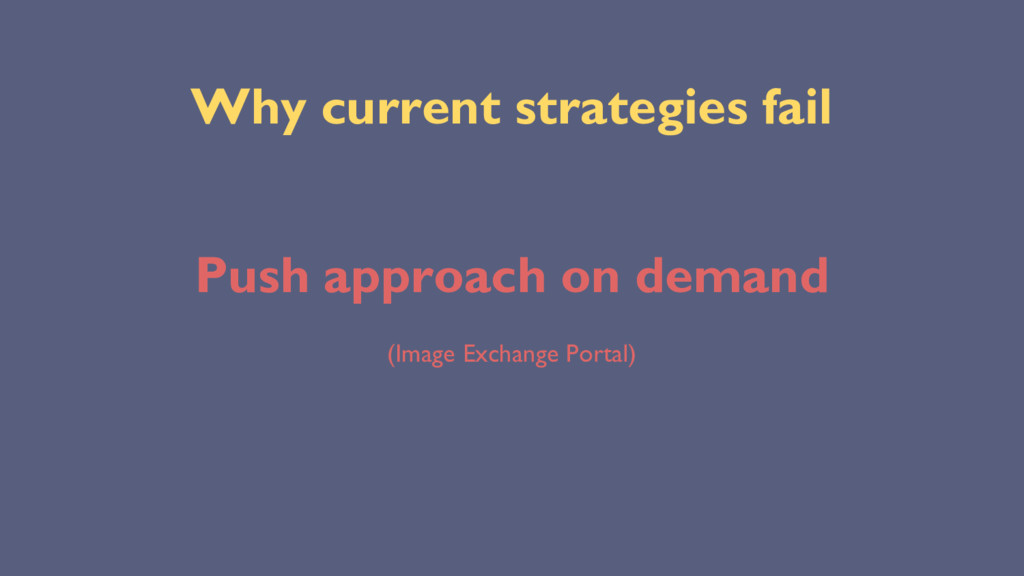 Why current strategies fail Push approach on de...