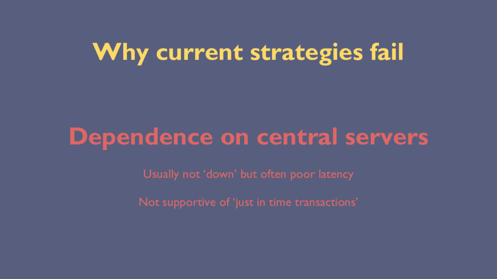 Why current strategies fail Dependence on centr...