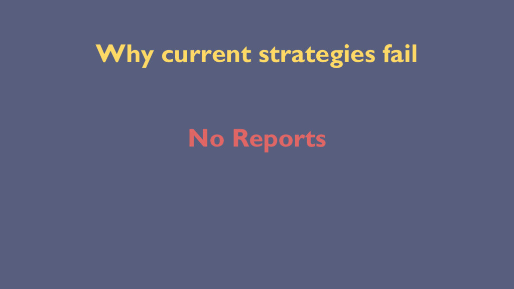 Why current strategies fail No Reports