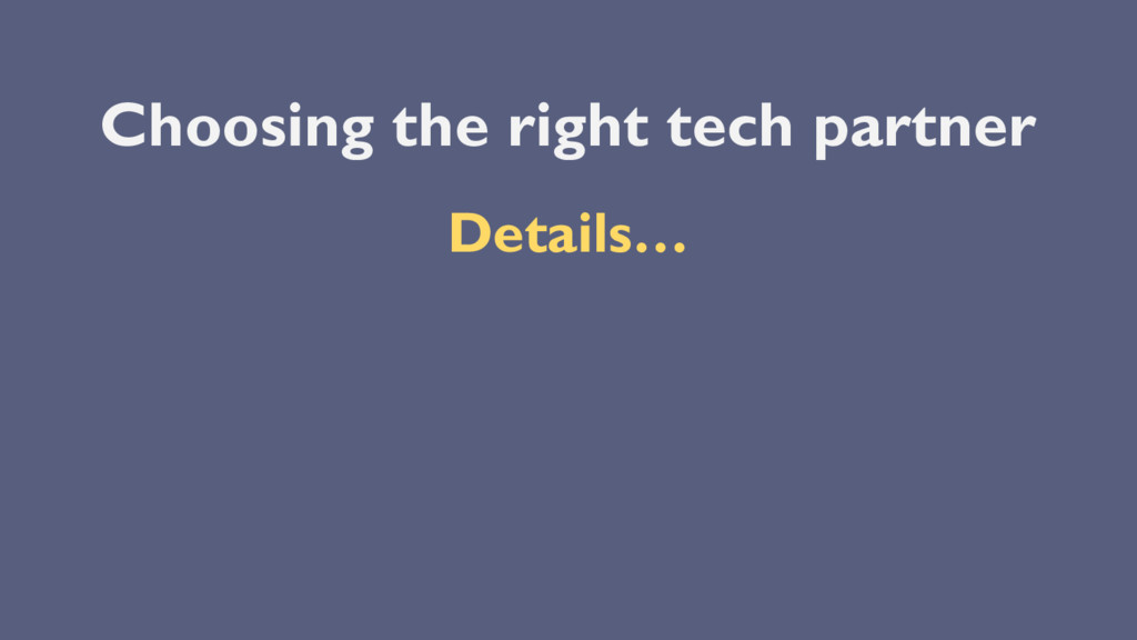 Choosing the right tech partner Details…