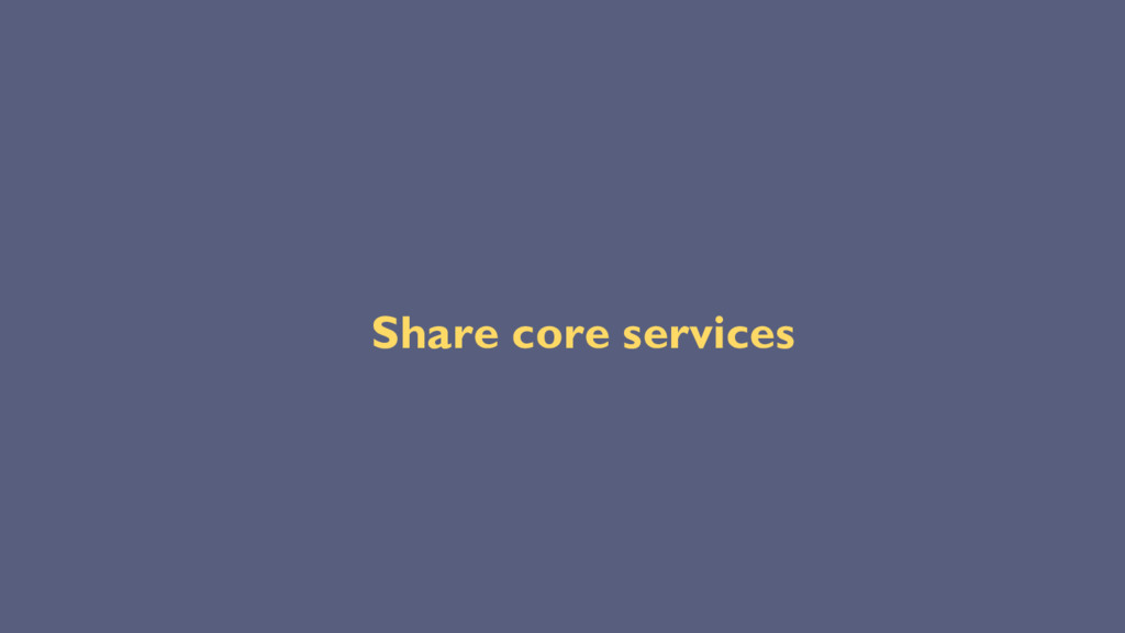 Share core services