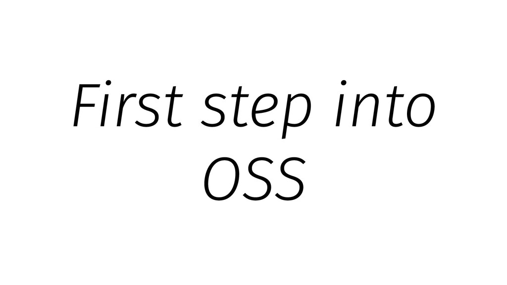 First step into OSS
