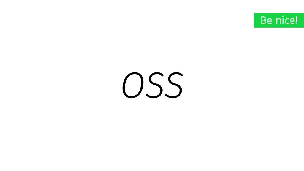 OSS Be nice!