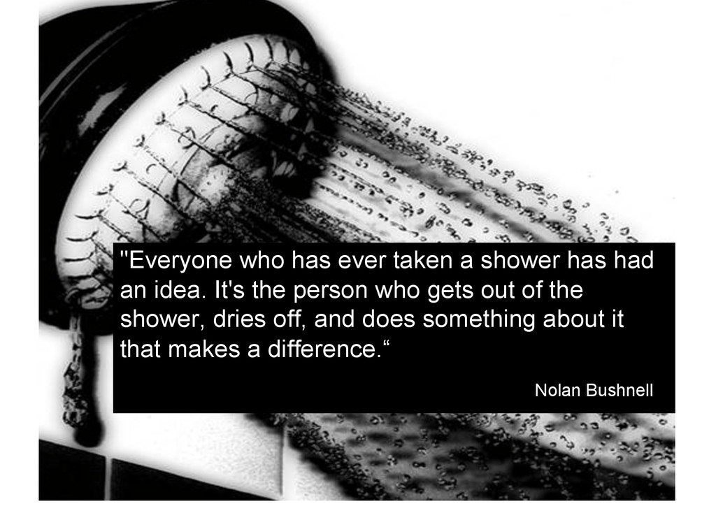 """""""Everyone who has ever taken a shower has had a..."""