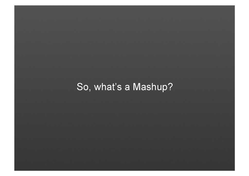 So, what's a Mashup?