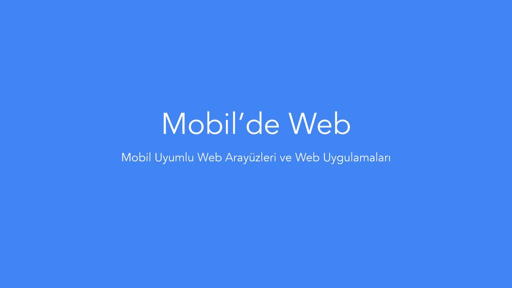 Mobil'de Web Mobil Uyumlu Web Arayüzleri ve Web...