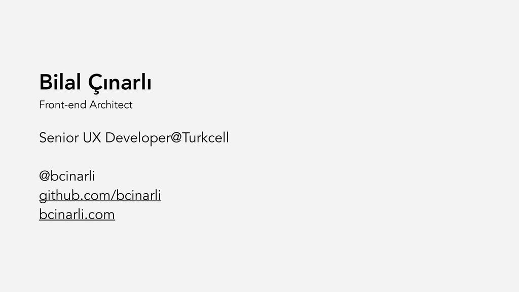 Bilal Çınarlı Front-end Architect Senior UX De...