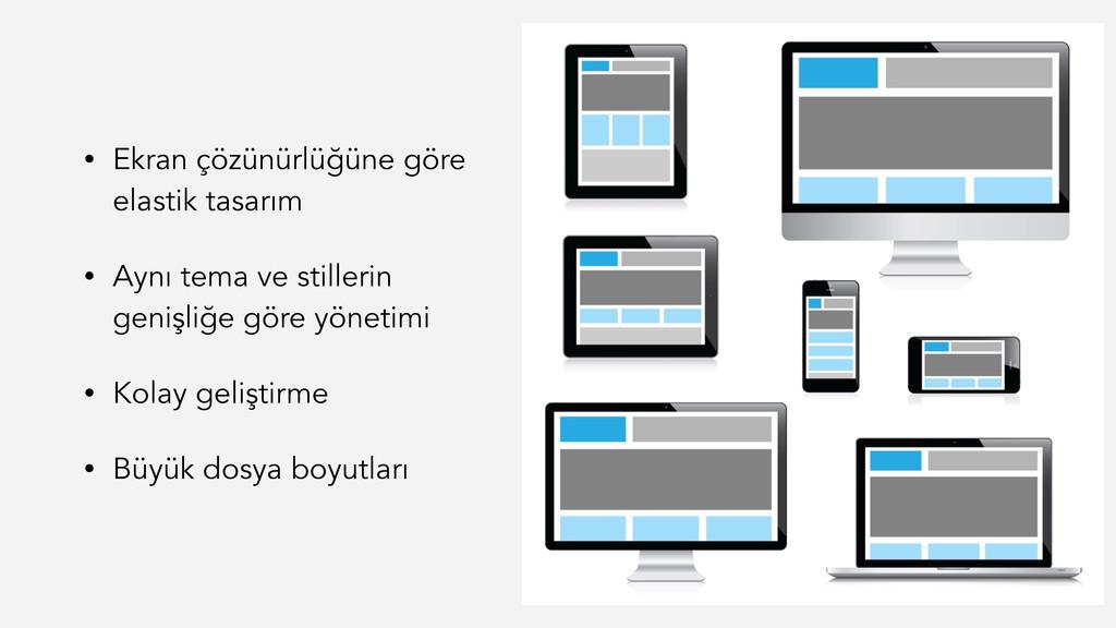 • Ekran çözünürlüğüne göre elastik tasarım • Ay...