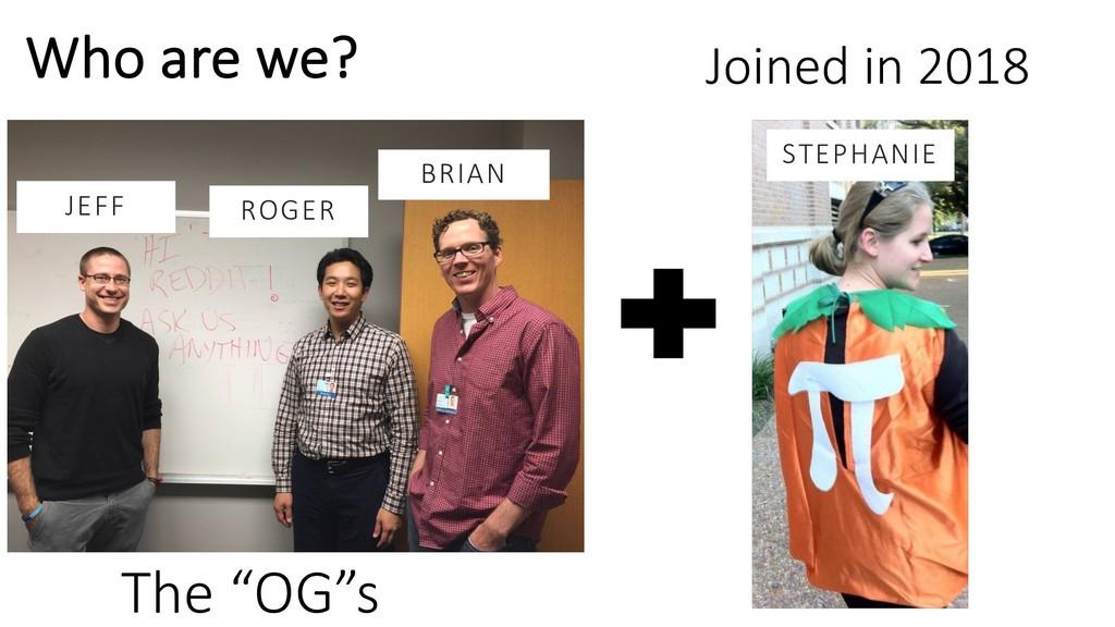 "The ""OG""s ROGER BRIAN JEFF Joined in 2018 STEPH..."