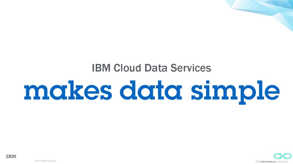 ©2016 IBM Corporation IBM Data Science Experien...