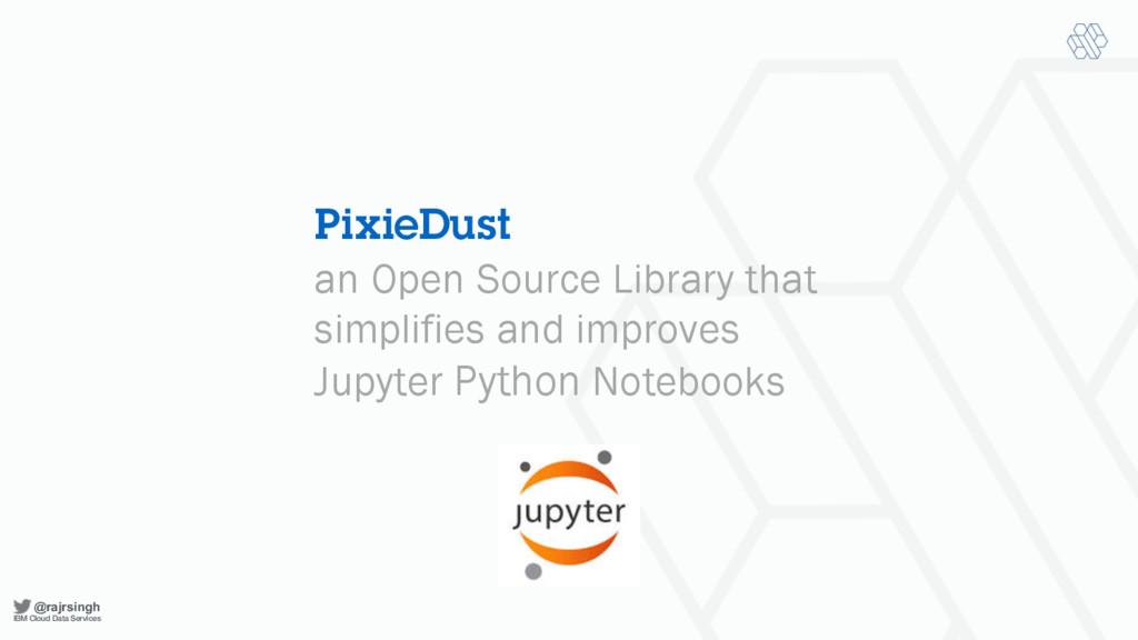 @rajrsingh IBM Cloud Data Services PixieDust an...